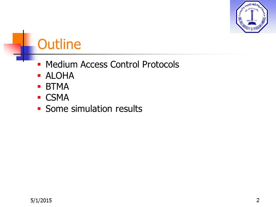Outline 5/1/20152  Medium Access Control Protocols  ALOHA  BTMA  CSMA  Some simulation results