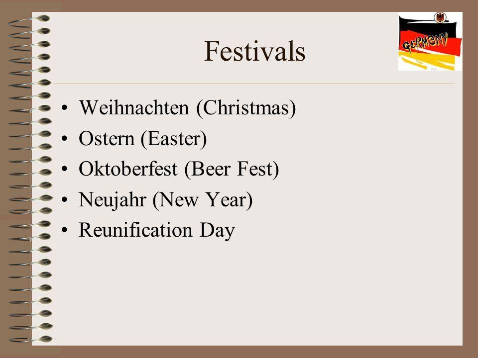 Festivals Weihnachten (Christmas) Ostern (Easter) Oktoberfest (Beer Fest) Neujahr (New Year) Reunification Day