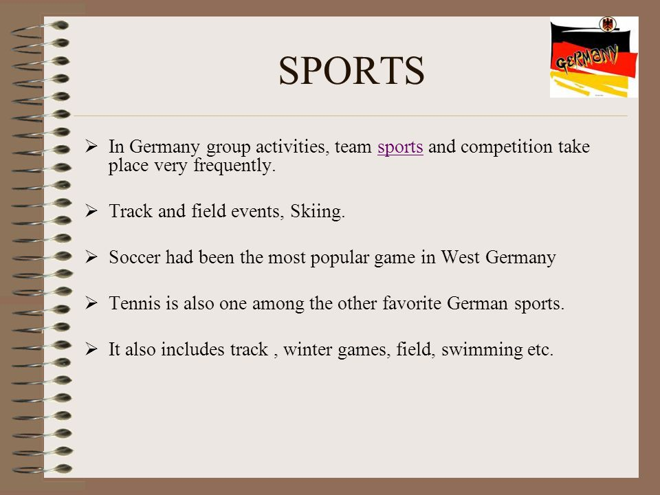 SPORTS  In Germany group activities, team sports and competition take place very frequently.sports  Track and field events, Skiing.  Soccer had bee