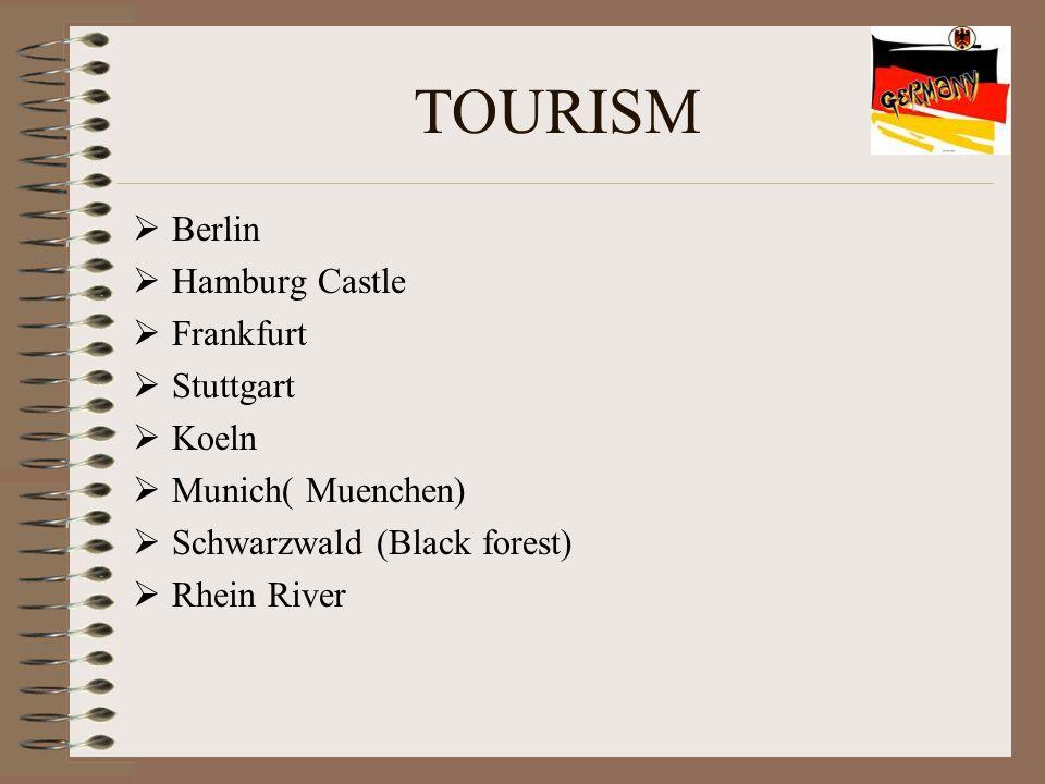 TOURISM  Berlin  Hamburg Castle  Frankfurt  Stuttgart  Koeln  Munich( Muenchen)  Schwarzwald (Black forest)  Rhein River