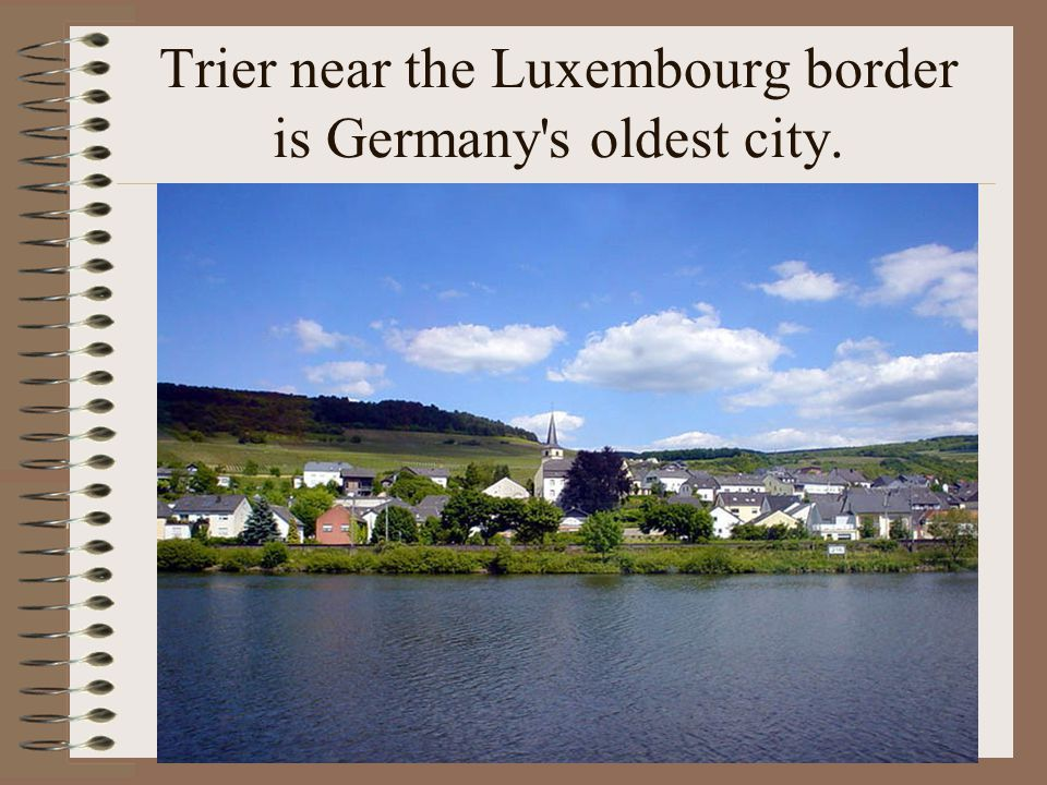 Trier near the Luxembourg border is Germany s oldest city.