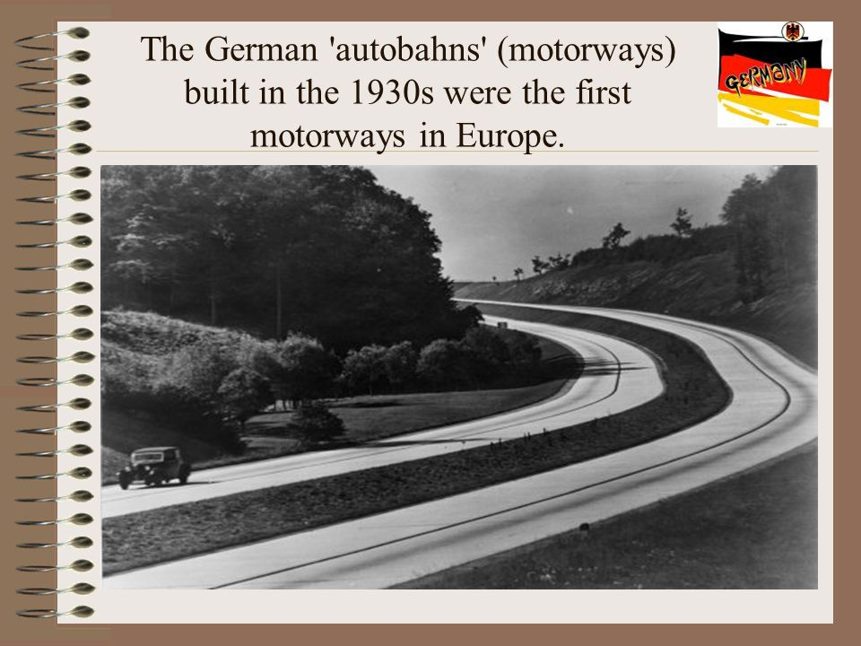 The German 'autobahns' (motorways) built in the 1930s were the first motorways in Europe.