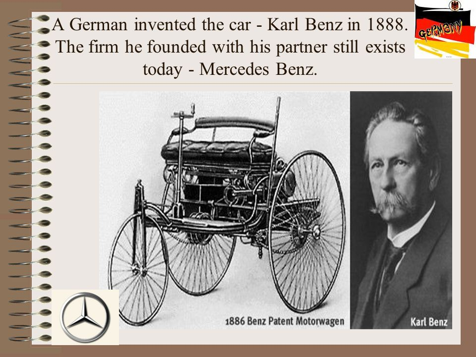 A German invented the car - Karl Benz in 1888.