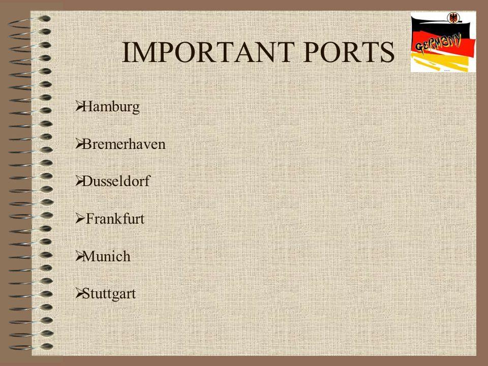 IMPORTANT PORTS  Hamburg  Bremerhaven  Dusseldorf  Frankfurt  Munich  Stuttgart