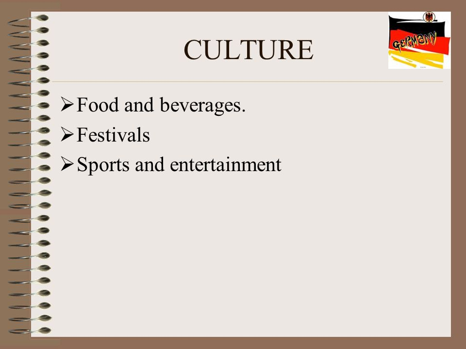 CULTURE  Food and beverages.  Festivals  Sports and entertainment