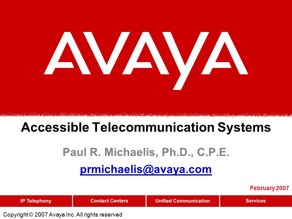 Copyright © 2007 Avaya Inc.All rights reserved Accessible Telecommunication Systems Paul R.