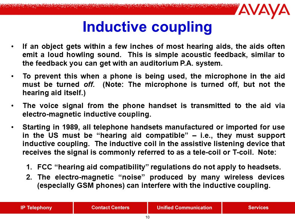 10 Inductive coupling If an object gets within a few inches of most hearing aids, the aids often emit a loud howling sound.