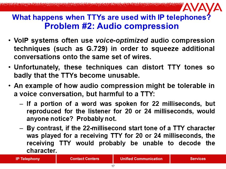 17 What happens when TTYs are used with IP telephones.