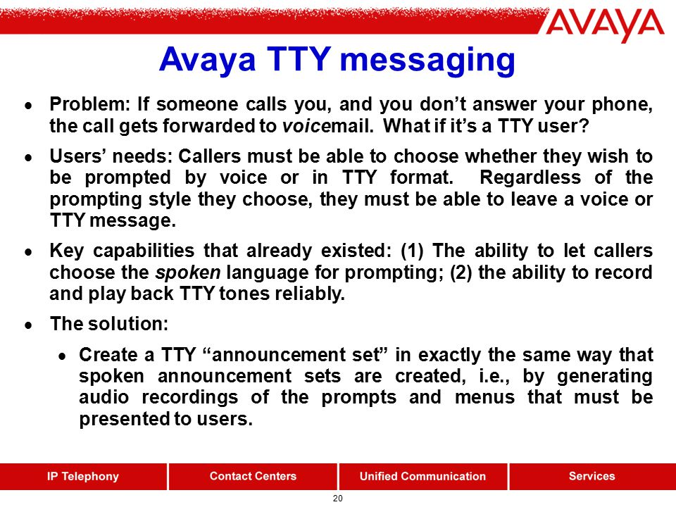 20 Avaya TTY messaging  Problem: If someone calls you, and you don't answer your phone, the call gets forwarded to voicemail.