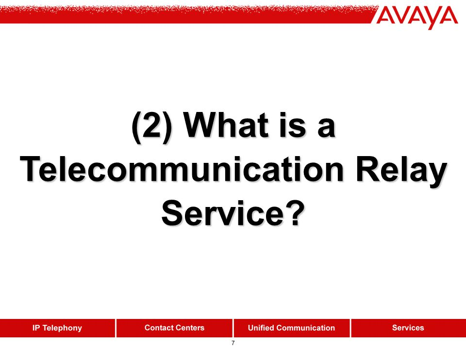 7 (2) What is a Telecommunication Relay Service?