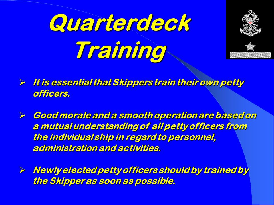 Election of Petty Officers  Petty officers are elected by the membership of the ship  This does not include the Skipper or the Mates who are appointed by the Committee  Most Ships find that a six month term of office is satisfactory  However, each Ship can decide on how long a term petty officers serve