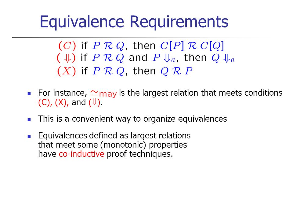 Equivalence Requirements For instance, is the largest relation that meets conditions (C), (X), and (  ).