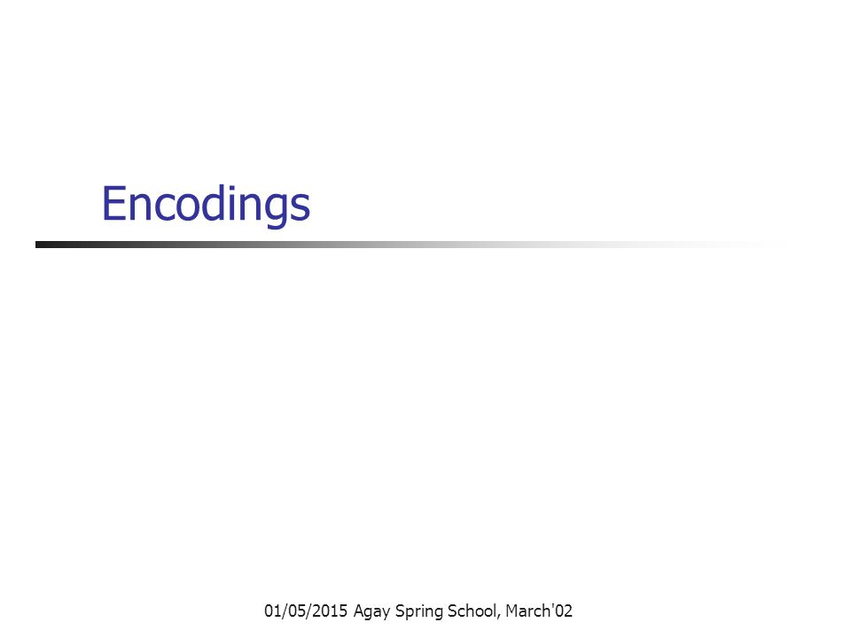 01/05/2015 Agay Spring School, March 02 Encodings