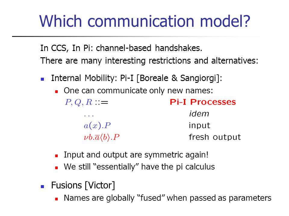 Which communication model. In CCS, In Pi: channel-based handshakes.