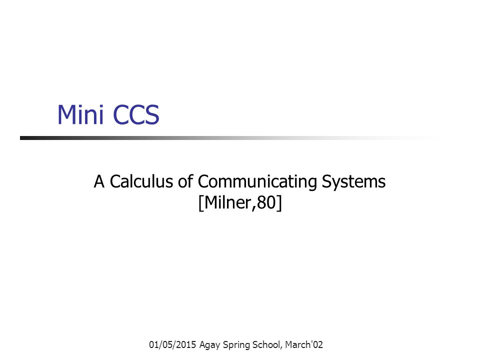 Which communication model.In CCS, In Pi: channel-based handshakes.