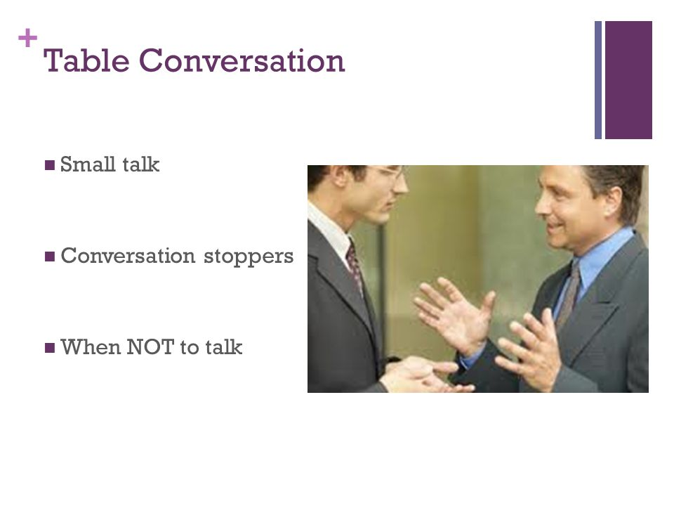 + Table Conversation Small talk Conversation stoppers When NOT to talk