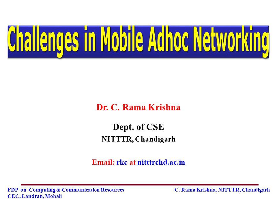 FDP on Computing & Communication Resources C. Rama Krishna, NITTTR, Chandigarh CEC, Landran, Mohali Dr. C. Rama Krishna Dept. of CSE NITTTR, Chandigar