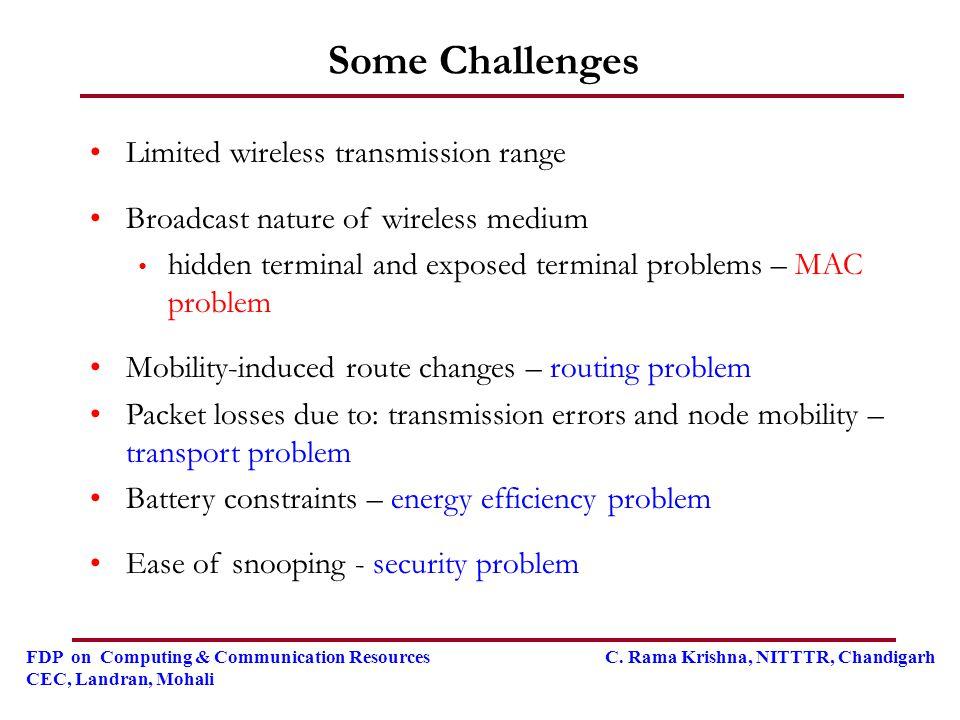 FDP on Computing & Communication Resources C. Rama Krishna, NITTTR, Chandigarh CEC, Landran, Mohali Some Challenges Limited wireless transmission rang
