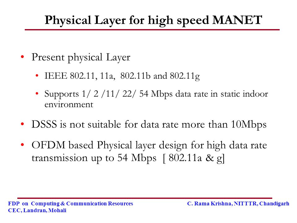 FDP on Computing & Communication Resources C. Rama Krishna, NITTTR, Chandigarh CEC, Landran, Mohali Present physical Layer IEEE 802.11, 11a, 802.11b a