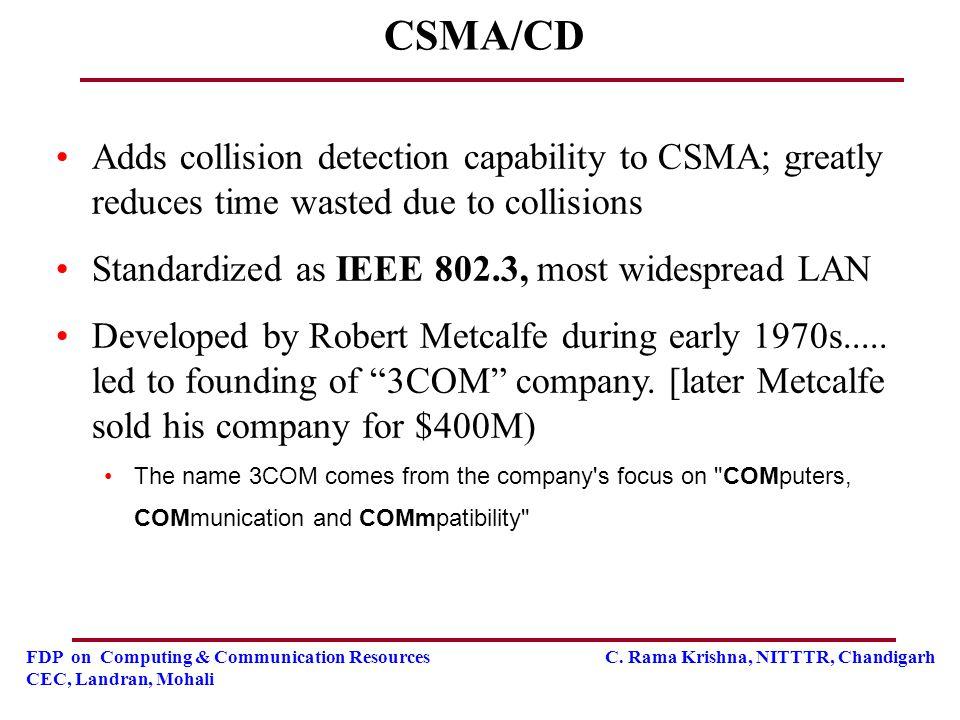 FDP on Computing & Communication Resources C. Rama Krishna, NITTTR, Chandigarh CEC, Landran, Mohali CSMA/CD Adds collision detection capability to CSM