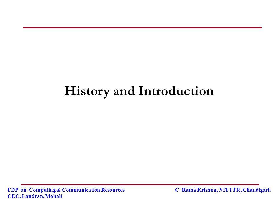 FDP on Computing & Communication Resources C. Rama Krishna, NITTTR, Chandigarh CEC, Landran, Mohali History and Introduction