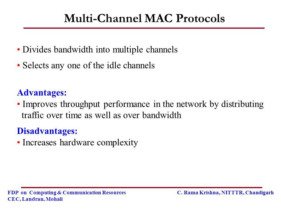 FDP on Computing & Communication Resources C. Rama Krishna, NITTTR, Chandigarh CEC, Landran, Mohali Multi-Channel MAC Protocols Divides bandwidth into