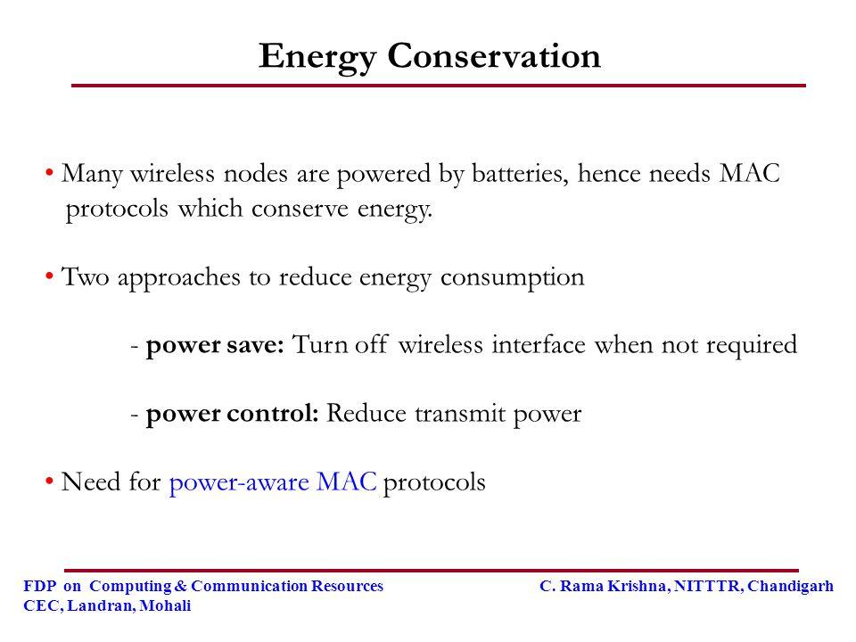 FDP on Computing & Communication Resources C. Rama Krishna, NITTTR, Chandigarh CEC, Landran, Mohali Energy Conservation Many wireless nodes are powere