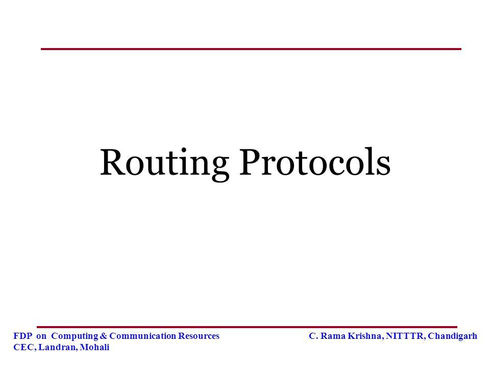 FDP on Computing & Communication Resources C. Rama Krishna, NITTTR, Chandigarh CEC, Landran, Mohali Routing Protocols