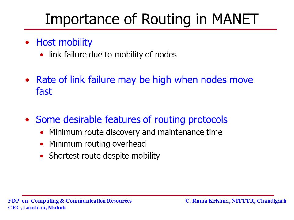FDP on Computing & Communication Resources C. Rama Krishna, NITTTR, Chandigarh CEC, Landran, Mohali Importance of Routing in MANET Host mobility link