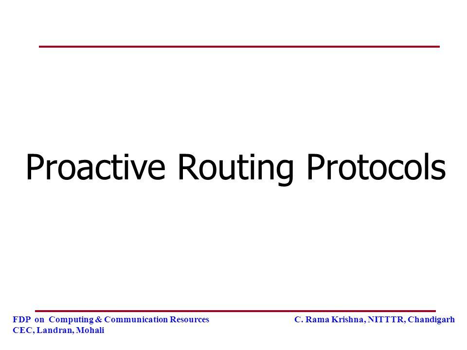 FDP on Computing & Communication Resources C. Rama Krishna, NITTTR, Chandigarh CEC, Landran, Mohali Proactive Routing Protocols