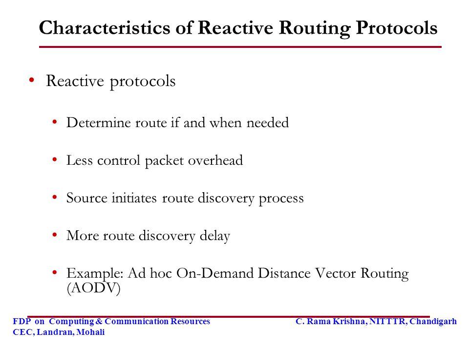 FDP on Computing & Communication Resources C. Rama Krishna, NITTTR, Chandigarh CEC, Landran, Mohali Characteristics of Reactive Routing Protocols Reac