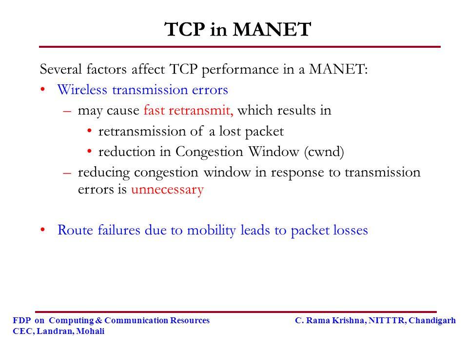FDP on Computing & Communication Resources C. Rama Krishna, NITTTR, Chandigarh CEC, Landran, Mohali TCP in MANET Several factors affect TCP performanc
