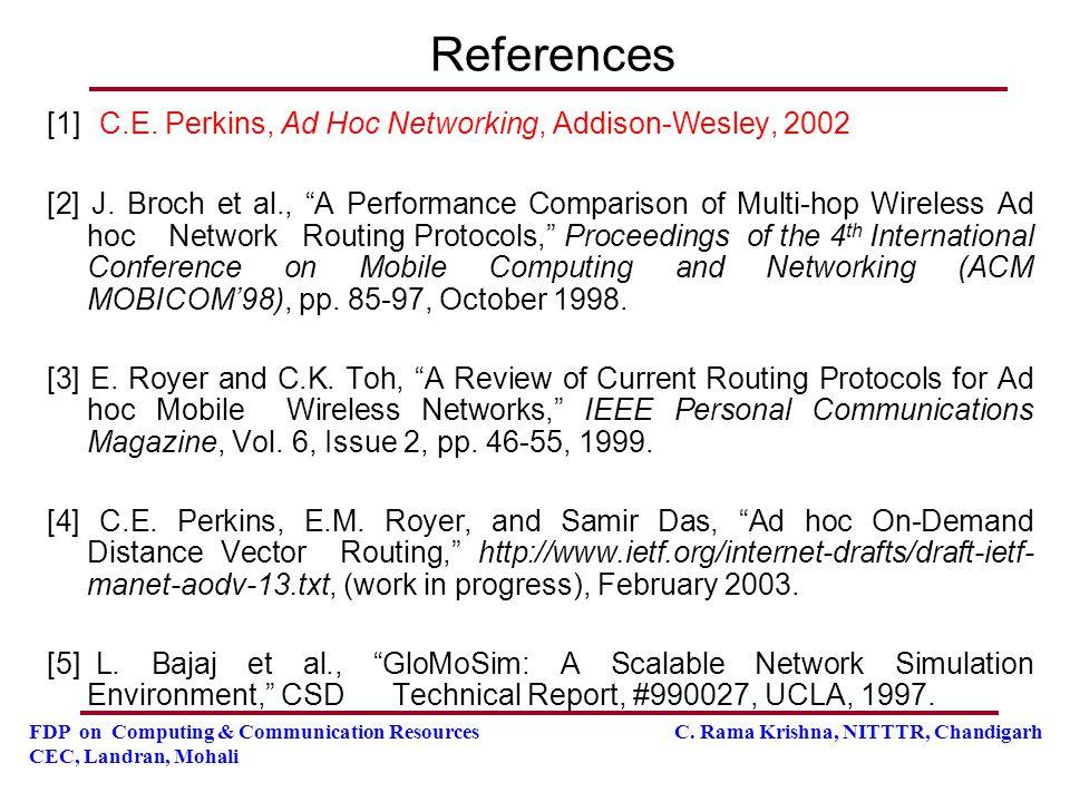 FDP on Computing & Communication Resources C. Rama Krishna, NITTTR, Chandigarh CEC, Landran, Mohali References [1] C.E. Perkins, Ad Hoc Networking, Ad