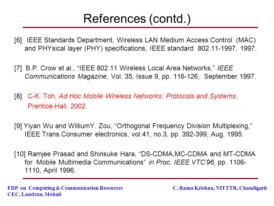 FDP on Computing & Communication Resources C. Rama Krishna, NITTTR, Chandigarh CEC, Landran, Mohali References (contd.) [6] IEEE Standards Department,