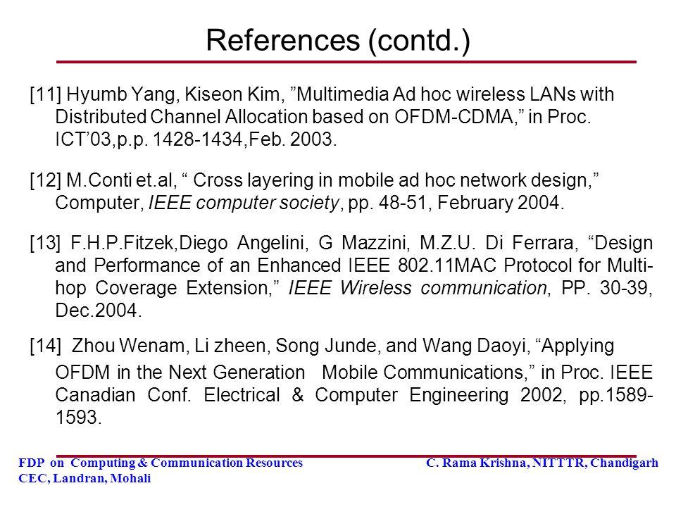 "FDP on Computing & Communication Resources C. Rama Krishna, NITTTR, Chandigarh CEC, Landran, Mohali References (contd.) [11] Hyumb Yang, Kiseon Kim, """