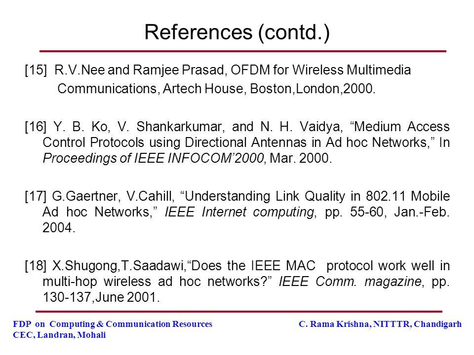 FDP on Computing & Communication Resources C. Rama Krishna, NITTTR, Chandigarh CEC, Landran, Mohali References (contd.) [15] R.V.Nee and Ramjee Prasad