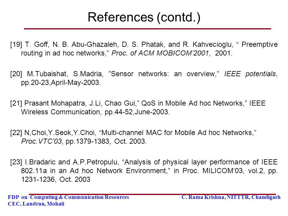 FDP on Computing & Communication Resources C. Rama Krishna, NITTTR, Chandigarh CEC, Landran, Mohali References (contd.) [19] T. Goff, N. B. Abu-Ghazal