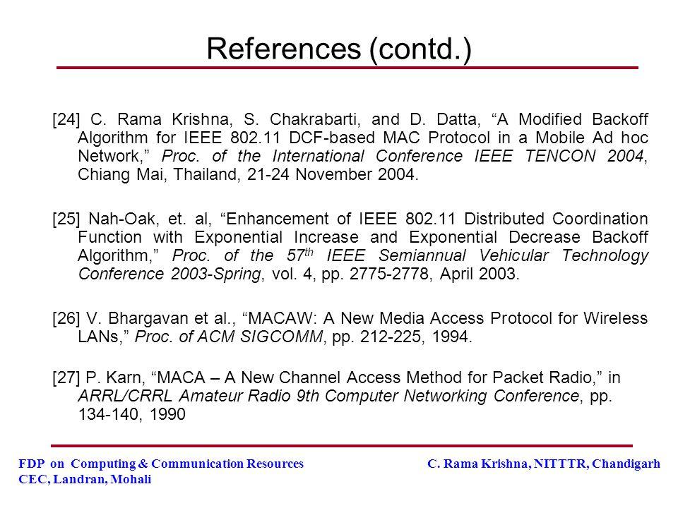 FDP on Computing & Communication Resources C. Rama Krishna, NITTTR, Chandigarh CEC, Landran, Mohali References (contd.) [24] C. Rama Krishna, S. Chakr