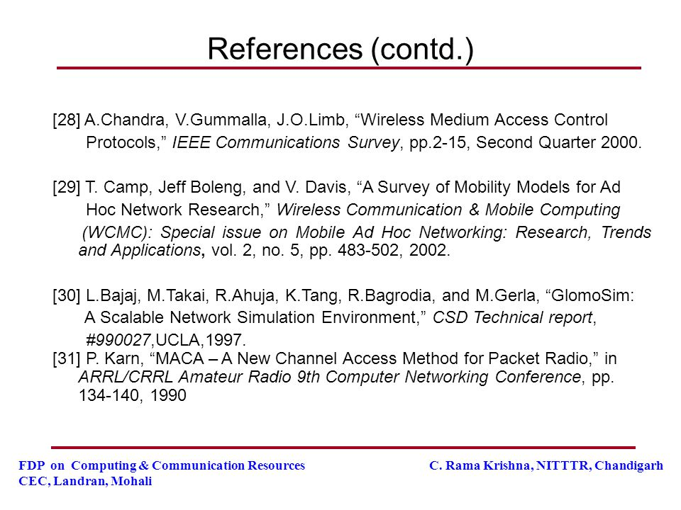 FDP on Computing & Communication Resources C. Rama Krishna, NITTTR, Chandigarh CEC, Landran, Mohali References (contd.) [28] A.Chandra, V.Gummalla, J.