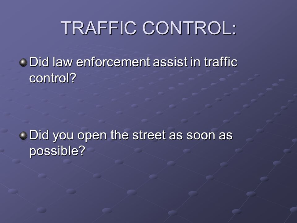 TRAFFIC CONTROL: Did law enforcement assist in traffic control.