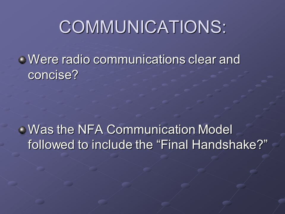 COMMUNICATIONS: Were radio communications clear and concise.