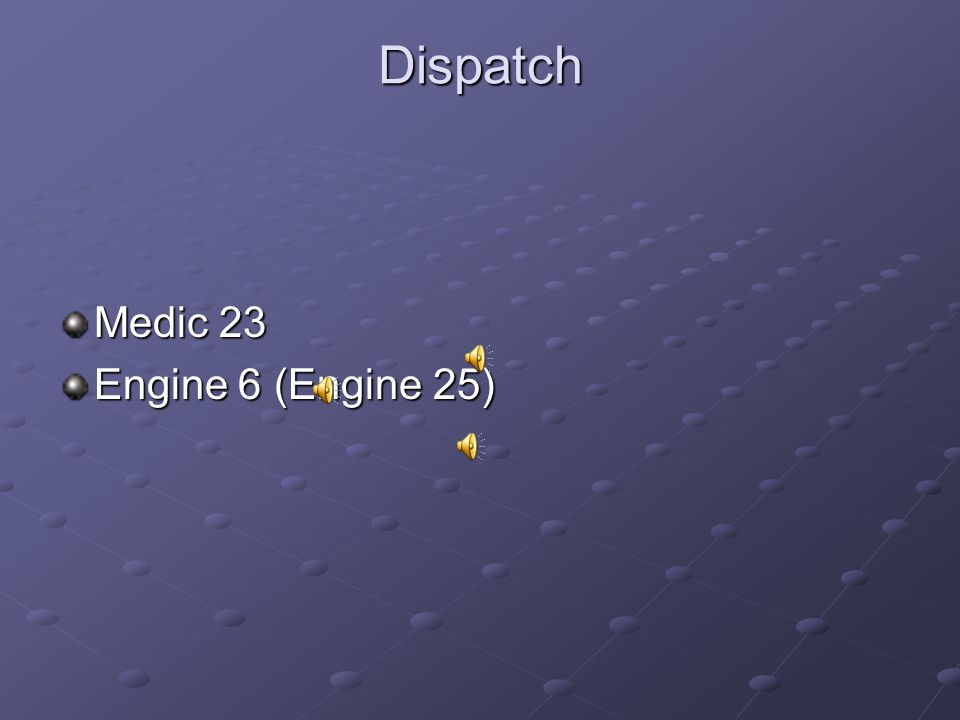 Dispatch Medic 23 Engine 6 (Engine 25)