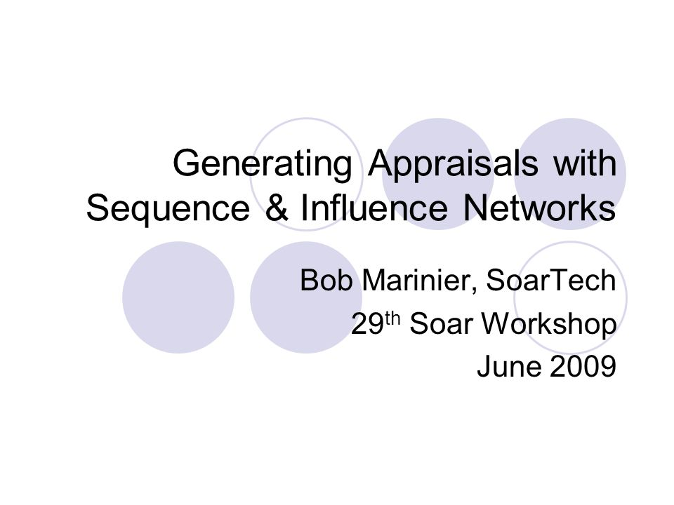 Generating Appraisals with Sequence & Influence Networks Bob Marinier, SoarTech 29 th Soar Workshop June 2009