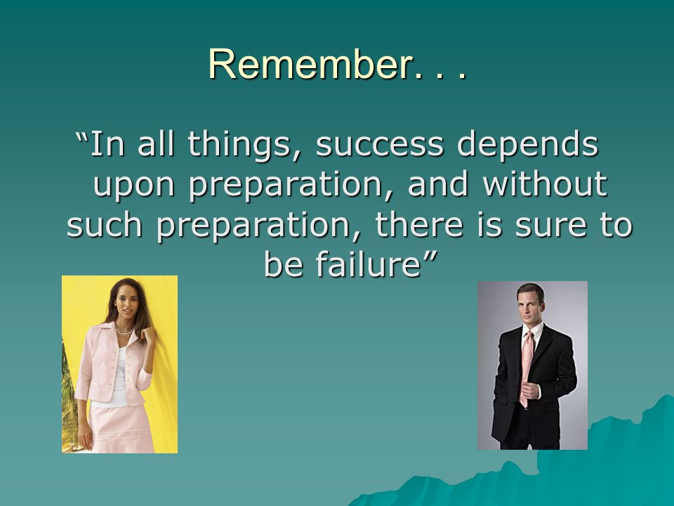 "Remember... "" In all things, success depends upon preparation, and without such preparation, there is sure to be failure"""