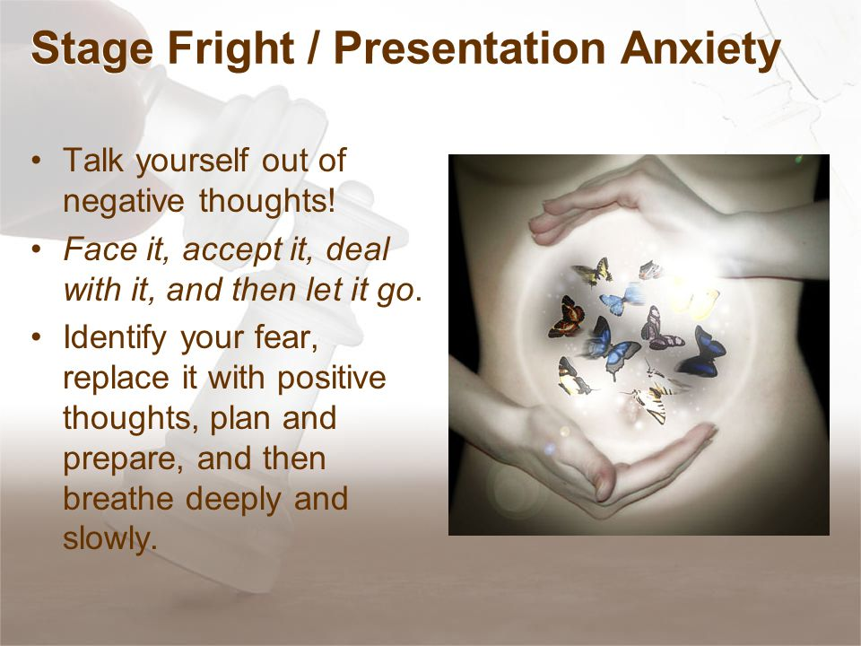 Stage Fright / Presentation Anxiety Talk yourself out of negative thoughts.