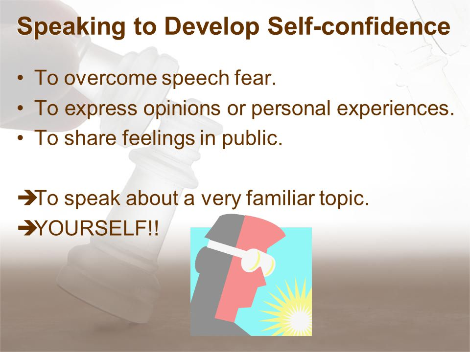 Speaking to Develop Self-confidence To overcome speech fear.
