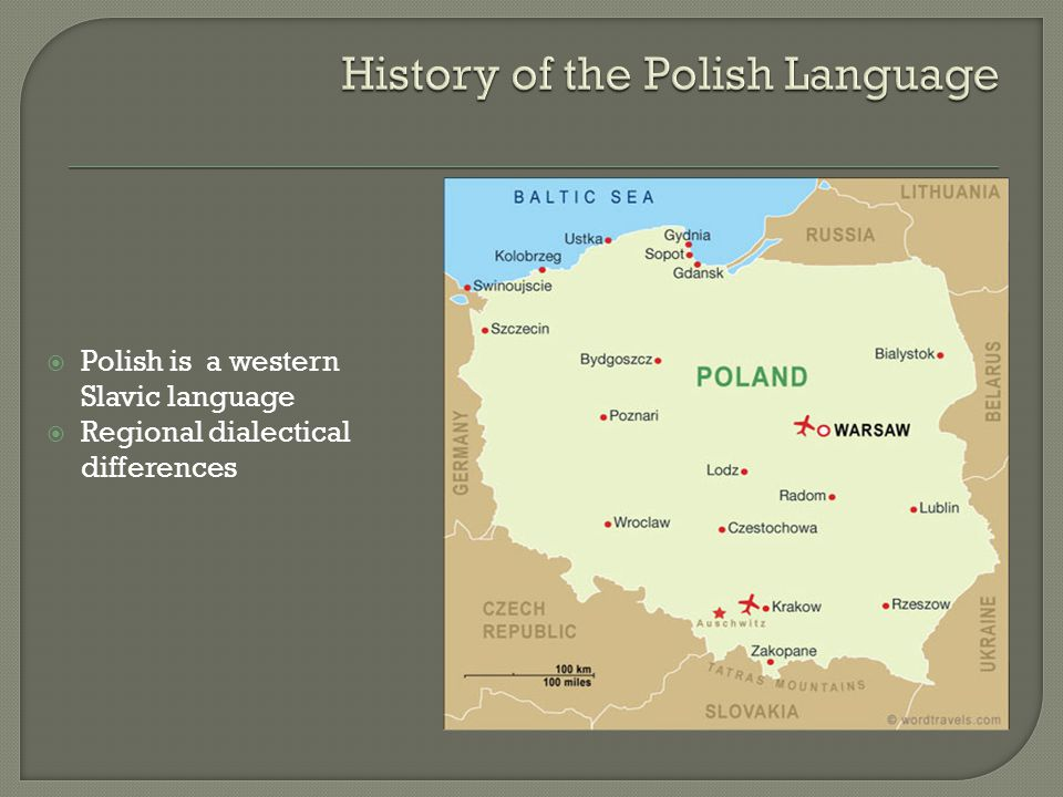  Polish is a western Slavic language  Regional dialectical differences