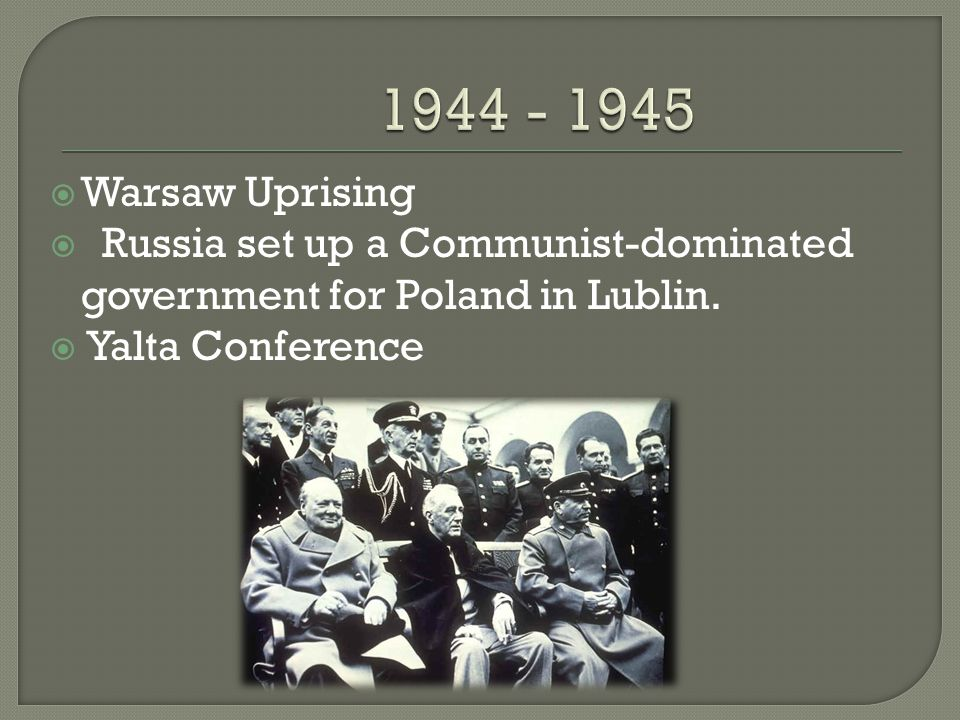  Warsaw Uprising  Russia set up a Communist-dominated government for Poland in Lublin.
