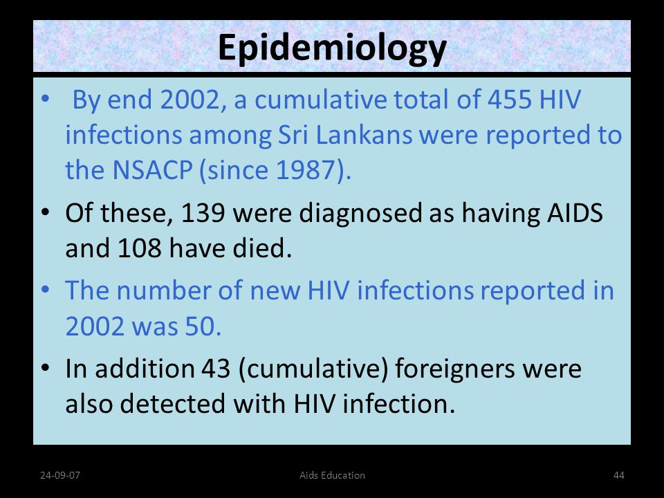 Epidemiology By end 2002, a cumulative total of 455 HIV infections among Sri Lankans were reported to the NSACP (since 1987).