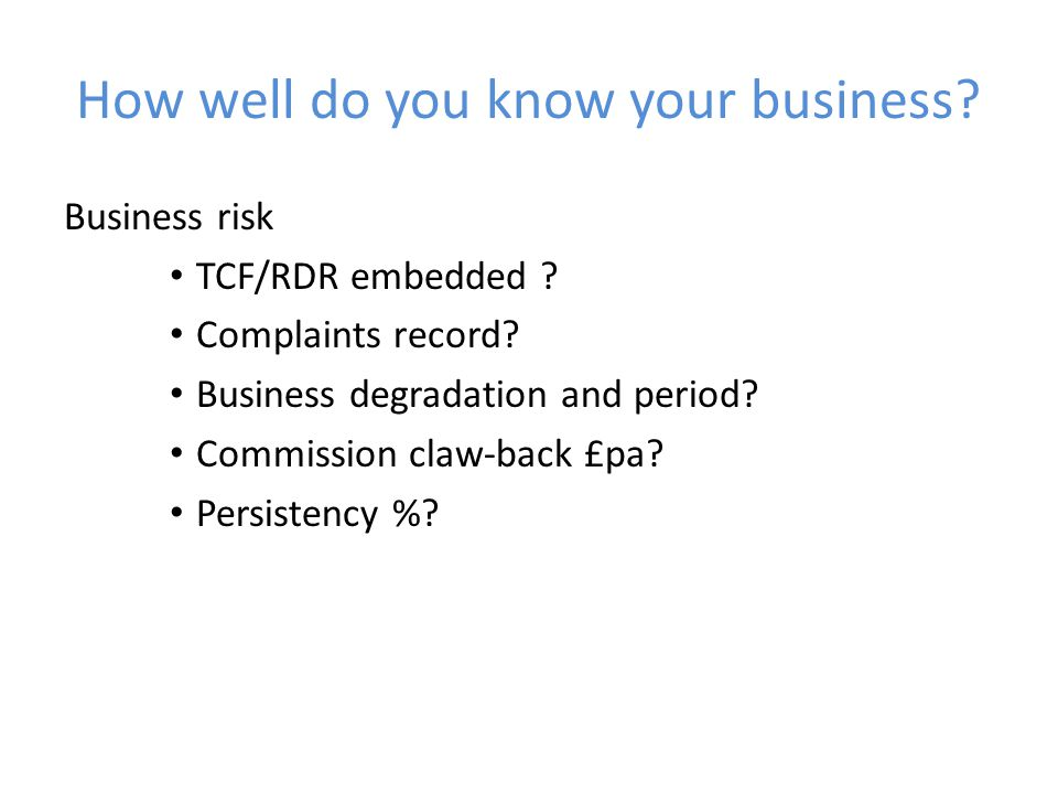 How well do you know your business. Business risk TCF/RDR embedded .
